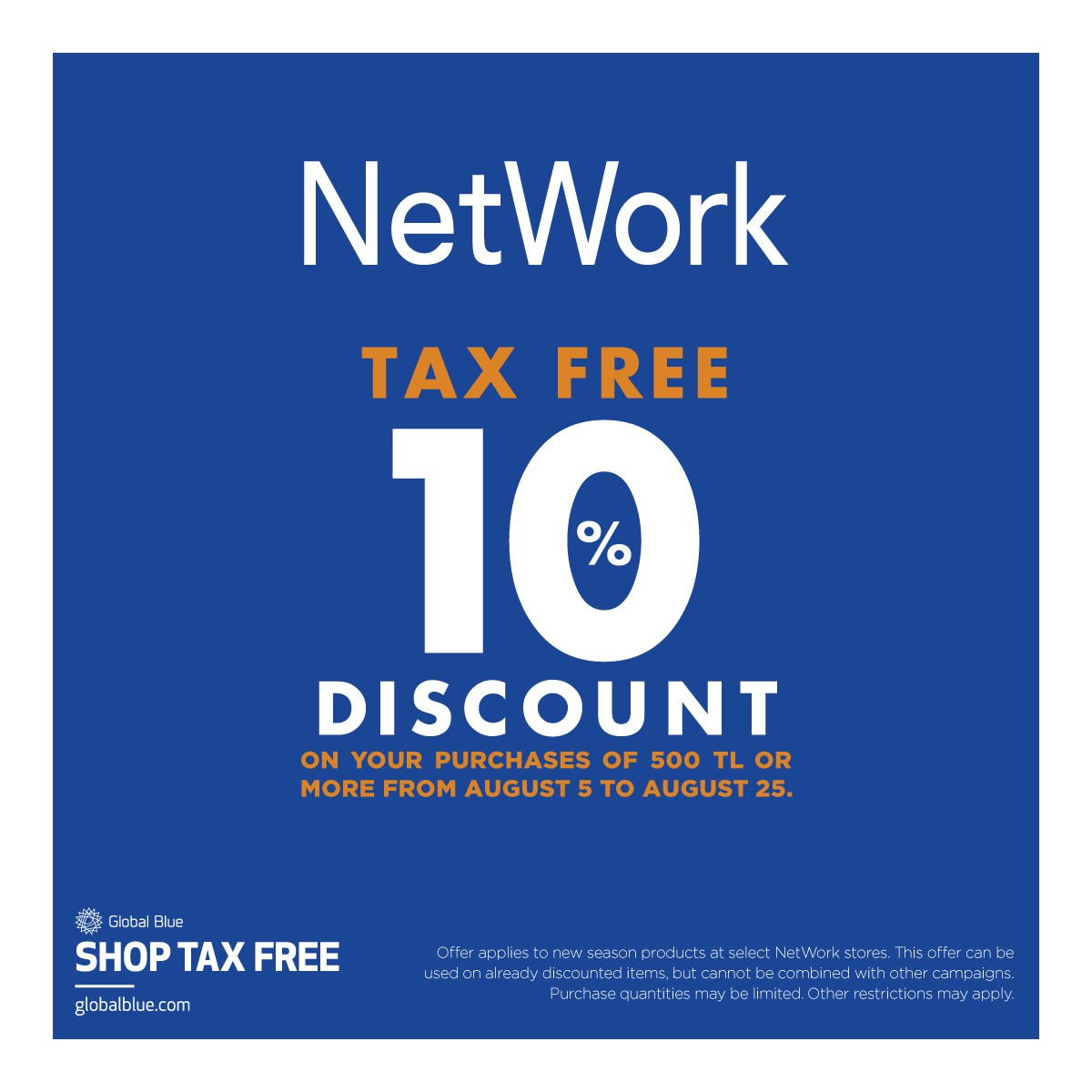 NetWork tax free 10% discount on your purchases of 500 TL or more from august 5 to august 25.